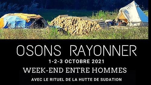 Osons rayonner - Cercle d'hommes & Huttes de sudation à côté d'Avignon - 1 au 3 Octobre 2021