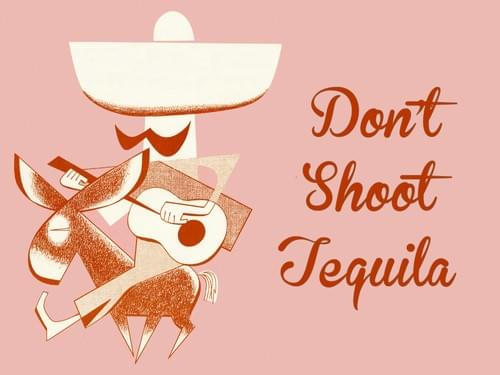 Don't Shoot Tequila