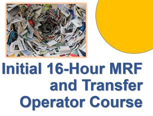Initial 16-Hour MRF and Transfer Station Operator Course