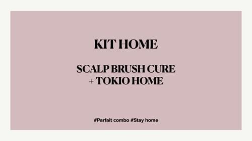 KIT HOME - TOKIO HOME + SCALP BRUSH CURE #Parfaitcombo #Stayhome