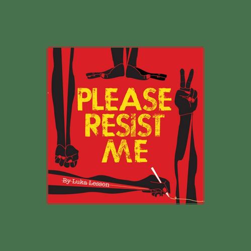 Please Resist Me. Album.