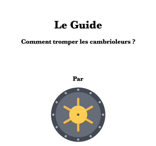Le guide - Comment Tromper Les Cambrioleurs ?