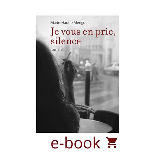 """E-book """"Je Vous en prie, silence"""" - Roman (formats : epub, pdf, mobi)"""