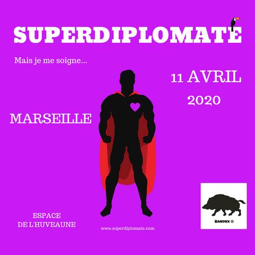 """Superdiplomate mais je me soigne...""   SAMEDI 11 AVRIL 2020 A MARSEILLE"