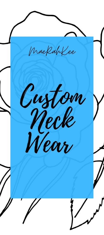 MaeRahKee Custom Neck Wear
