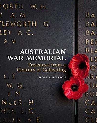 Australian War Memorial: Treasures from a Century of Collecting - Nola Anderson