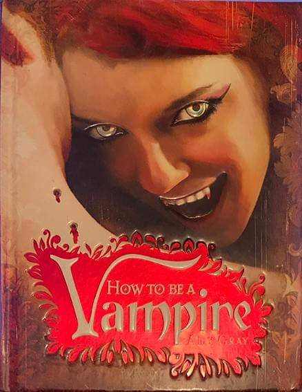 How to be a Vampire – A Fangs-On Guide for the Newly Undead  by Amy Gray