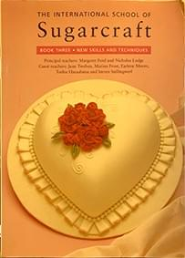 The International School of Sugarcraft Book Three: New Skills and Techniques – Ford & Lodge