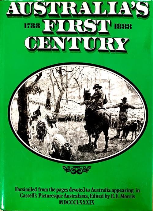 Australia's First Century, 1788-1888 – E. E. Morris (ed)