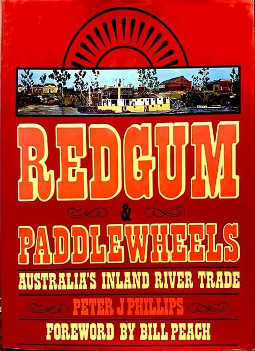 Redgum & Paddlewheels: Australia's Inland River Traid – Peter J Phillips