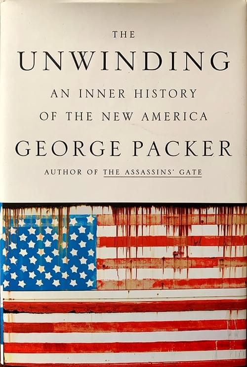 The Unwinding - George Packer