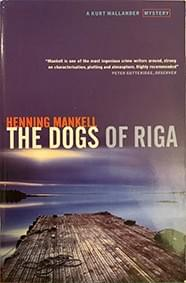 The Dogs of Riga – Mankell, Henning (Translation: Thompson, Laura)