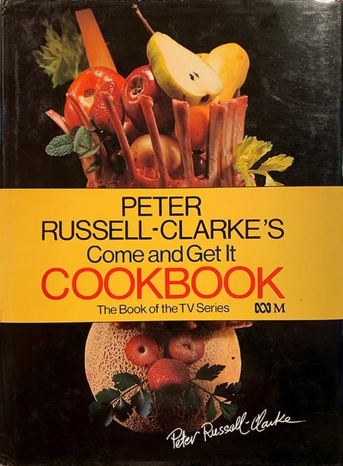 Peter Russell-Clarke's Come and Get It Cookbook – The Book of the Series