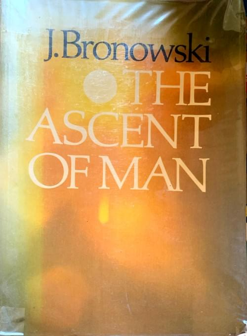 The Ascent of Man - Bronowski, J.