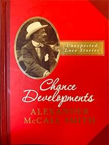 Chance Developments: Unexpected Love Stories – Alexander McCall Smith