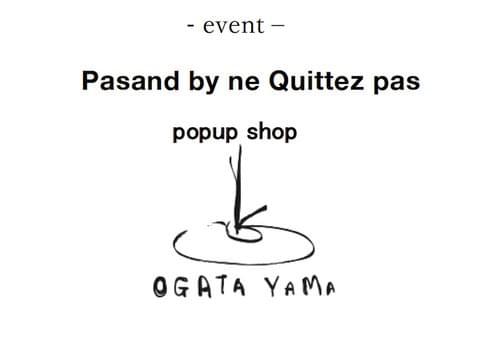 2021.4/17(sat)〜4/27(tue) 11:00〜18:00 Pasand by ne Quittez pas POP_UP開催