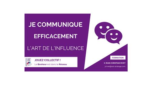 COMMUNICATION : Je communique efficacement, l'art de l'influence