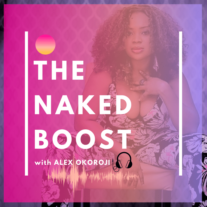 The NAKED Boost with Alex Okoroji