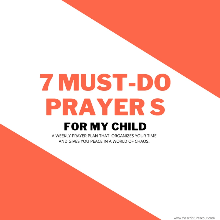 7 MUST-DO PRAYERS FOR MY CHILD!