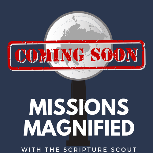 Missions Magnified, the podcast by The Scripture Scout