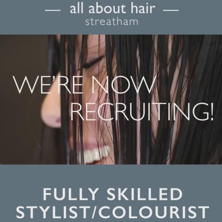 all about hair  Streatham recruiting now