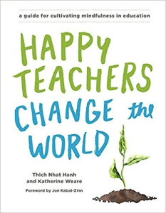 Happy Teachers Change the World Thich Nhat Hanh and Katherine Weare