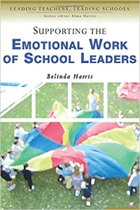 Supporting the Emotional Work of School Leaders Belinda Harris