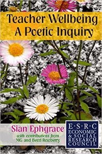Teacher Wellbeing and Poetic Inquiry Sian Ephgrave
