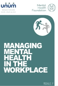Managing Mental Health in the Workplace Unum/Mental Health Foundation