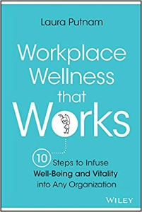 Workplace Wellness that Works Laura Putnam