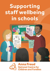 Supporting Staff Wellbeing in Schools Anna Freud Centre for Children and Families