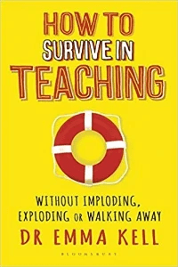 How to Survive in Teaching Dr Emma Kell