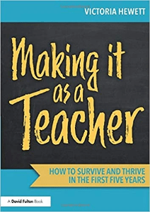 Making it as a teacher: How to Survive and Thrive in the First Five Years Vctoria Hewett