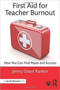 First Aid for Teacher Burnout  Jenny Grant Rankin