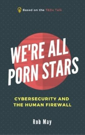 We're All Porn Stars the best selling book by Rob May #HumanFirewall