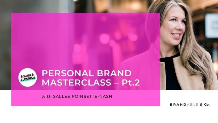 Found & Flourish, Sallee Poinsette-Nash, Personal Brand Masterclass, Brandable & Co, Personal branding, Human Brand Strategy, Leadership Development, Future leaders