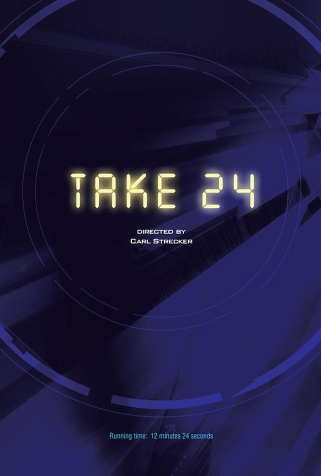Take 24, directed by Carl Strecker