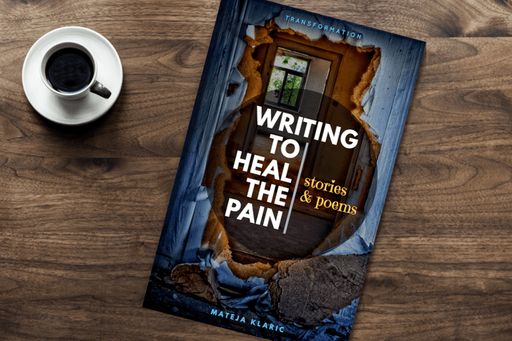Writing to Heal the Pain by Mateja Klaric