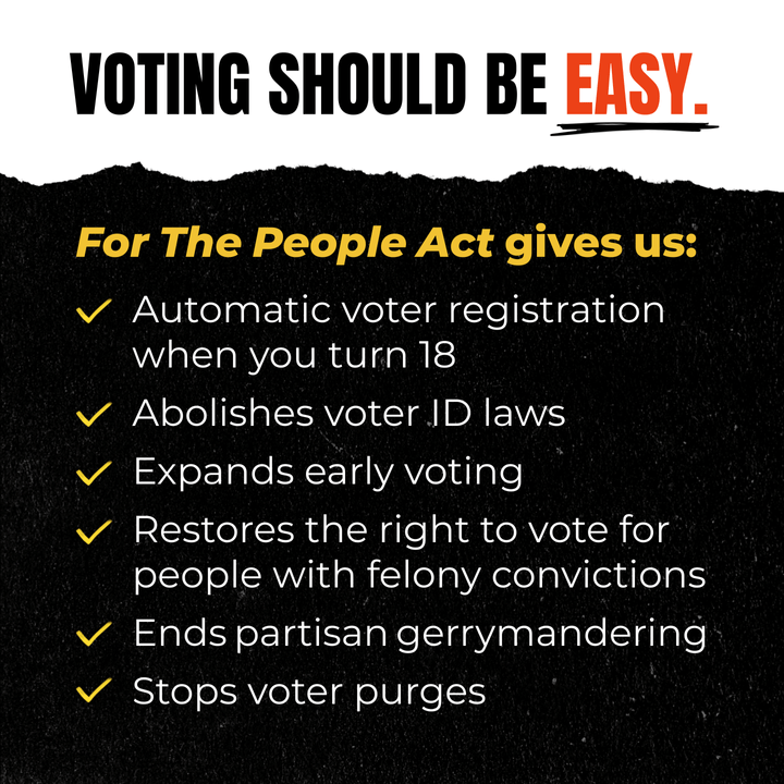"Abstract image with the words ""Voting should be EASY. For the People Act gives us automatic voter registration when you turn 18, abolishes voter ID laws, expands early voting, restores the right to vote for people with felony convictions, ends partisan gerrymandering, stops voter purges."""