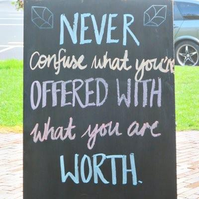 Never confuse what is offered with what you are worth.