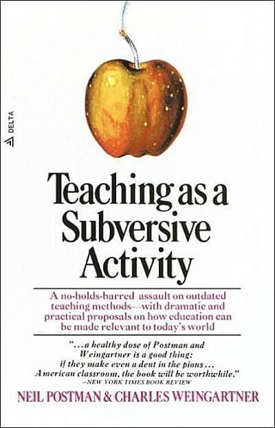 Teaching As A Subversive Activity by Postman and Weingartner