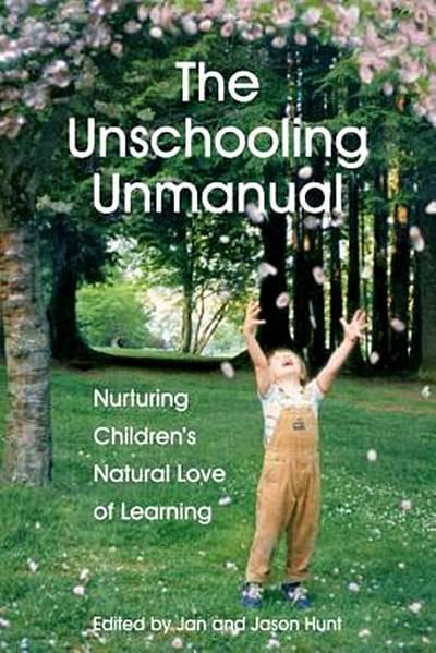 The Unschooling Unmanual by Jan and Jason Hunt