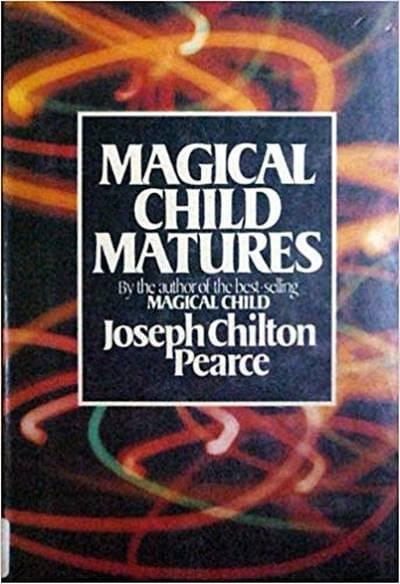 Magical Child Matures by Joseph Chilton Pearce