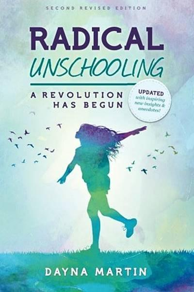 Radical Unschooling by Dayna Martin