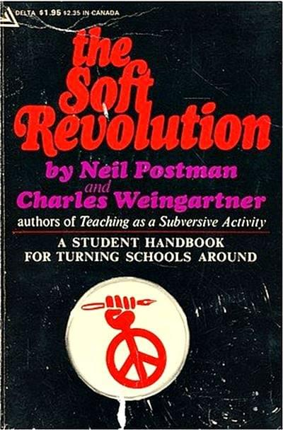 The Soft Revolution by Neil Postman and Charles Weingartner