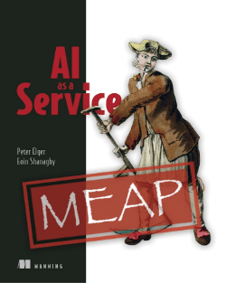 Books on Technology - AI as a Service - By Peter Elger, Eoin Shanaghy and Johannes Ahlmann. Published by Manning.
