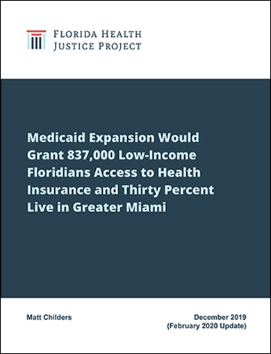 Florida's Medicaid Expansion Opportunity: Medicaid Expansion Would Grant 837,000 Low-Income Floridians Access to Health Insurance and Thirty Percent Live in Greater Miami