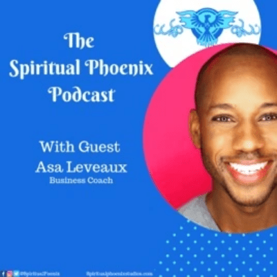 The Spiritual Phoenix Podcast with Asa Leveaux