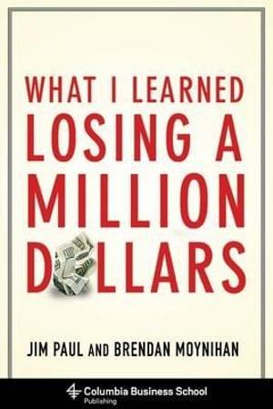 What I Learned Losing a Million Dollars - Jim Paul, Jack D. Schwager