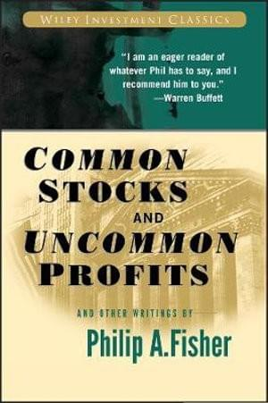 Common Stocks and Uncommon Profits - Philip A. Fisher
